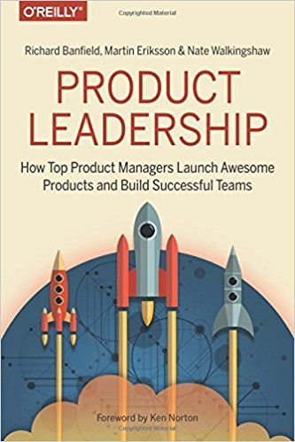Product Leadership- How Top Product Managers Launch Awesome Products and Build Successful Teams