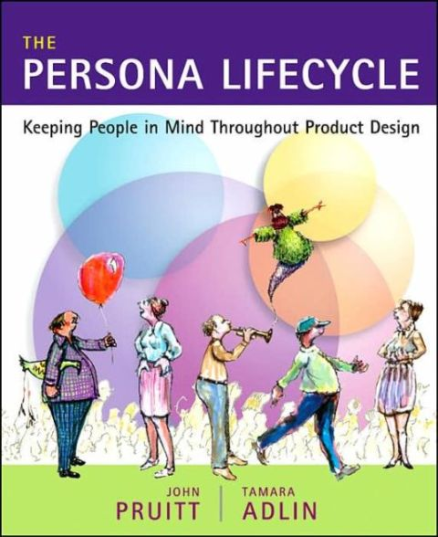 The Persona Lifecycle - Keeping People in Mind Throughout Product Design - John Pruitt & Tamara Adlin