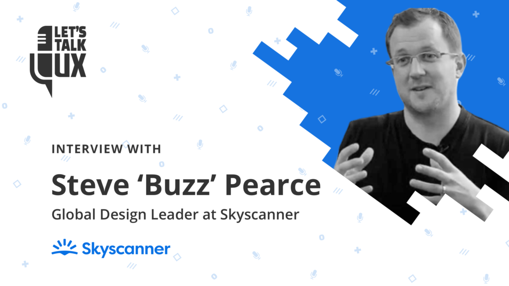 Let's talk UX #1 with Steve Buzz Pearce, Global Design Director at Skyscanner