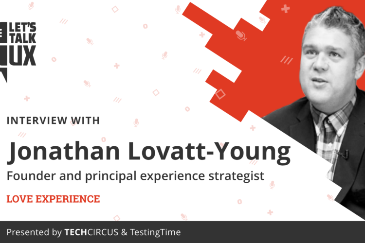 Let's talk UX #2 with Jonathan Lovatt-Young, Founder and Principal Experience Strategist at Love Experience